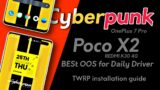 Poco X2 Stable Cyberpunk 2077 OS Review & install – twrp guide, most Stable Oneplus 7 Pro OS
