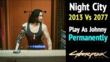 Cyberpunk 2077: Night City 2013 vs 2077 – Play As Johnny Permanently