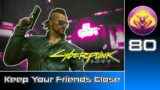 Cyberpunk 2077 #80 : Keep Your Friends Close