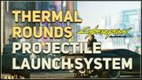 Thermal Rounds Location Cyberpunk 2077 (Projectile Launch System Mod)